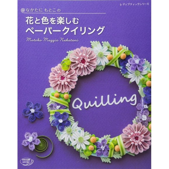 Fun with Flower and Color Paper Quiling by Motoko Nakatani - Em Japonês